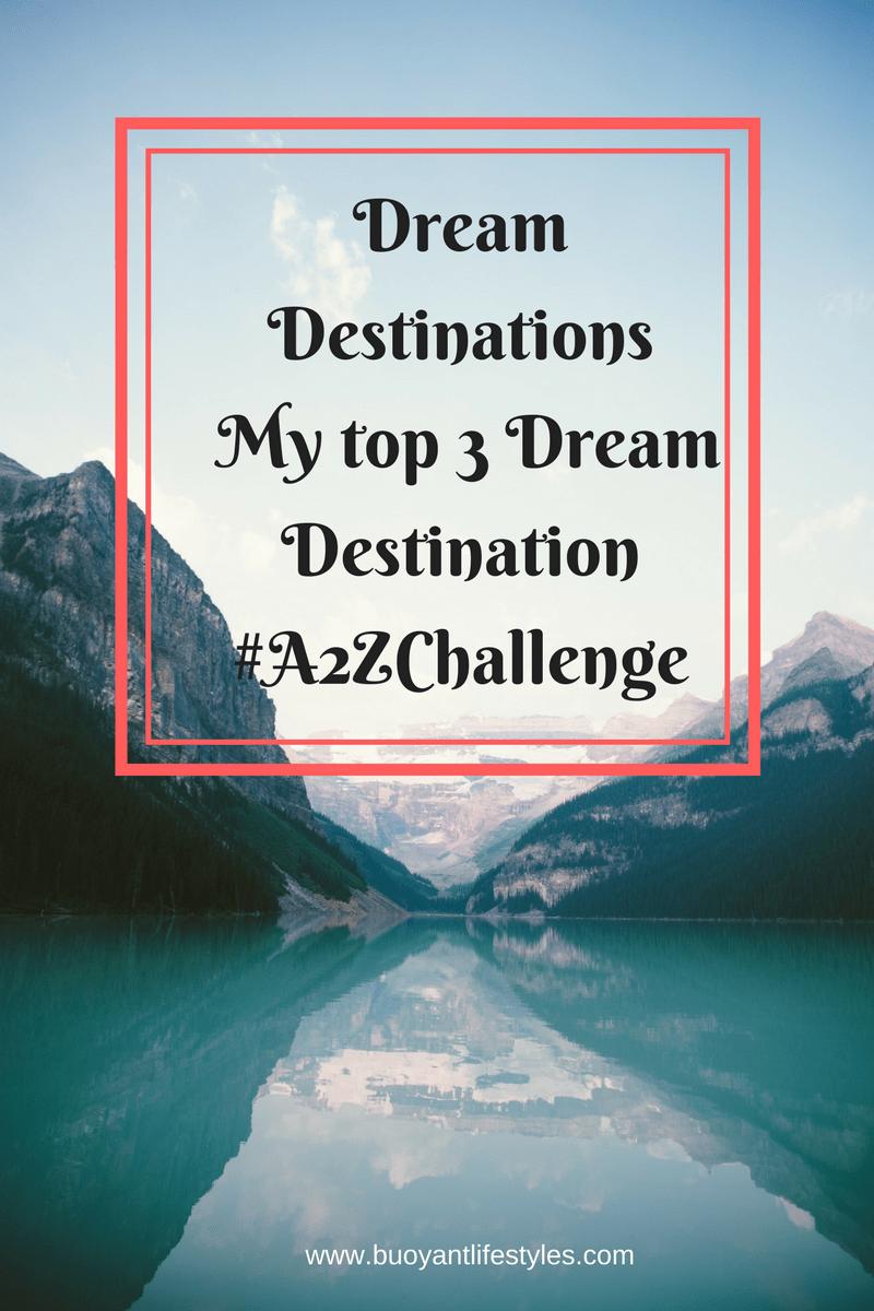 Dream Destinations- My top 3 Dream Destination #A2ZChallenge