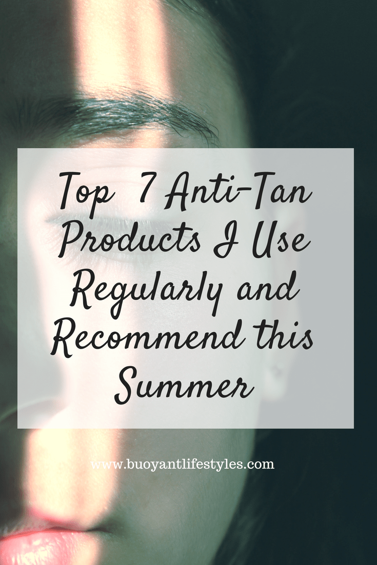 Top  7 Anti-Tan Products I use Regularly and Recommend This Summer