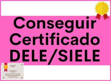 Conseguir Certificado DELE/SIELE