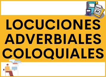 LOCUCIONES ADVERBIALES COLOQUIALES en español