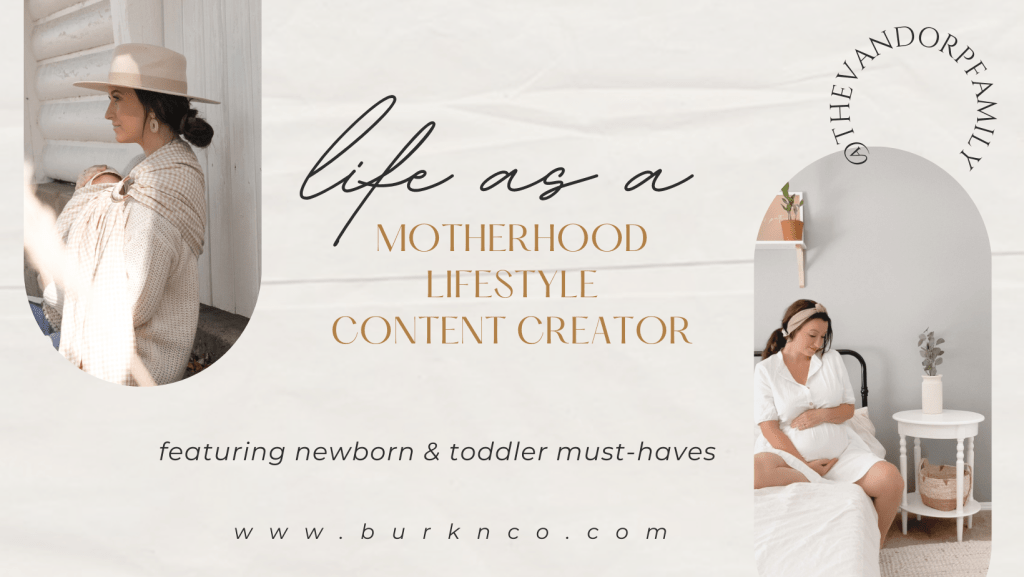Life as a Motherhood Lifestyle Content Creator   Featuring @thevandorpfamily   Sharing Newborn + Toddler Must-Haves   burknco.com   First time Mom   Neutral Aesthetic