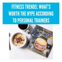FITNESS TRENDS: WHAT'S WORTH THE HYPE ACCORDING TO PERSONAL TRAINERS
