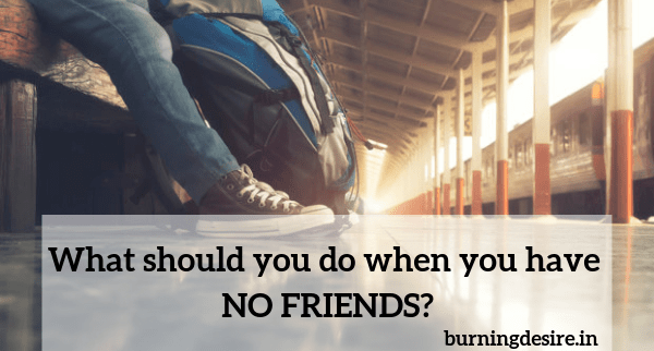 What should you do when you have NO FRIENDS