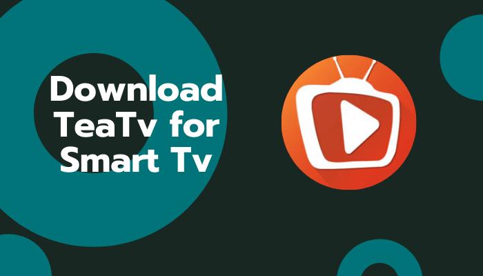 Download TeaTv for Smart Tv