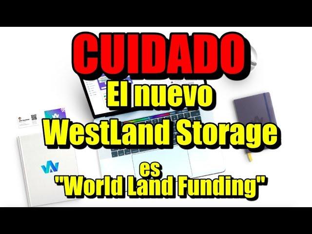 En este momento estás viendo El nuevo WestLandStorage se llama WorldLandFunding CUIDADO SCAM