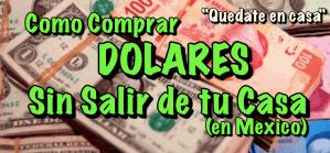 Lee más sobre el artículo Como comprar Dolares SIN salir de tu casa en Meixco