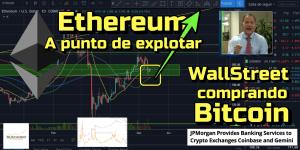 Lee más sobre el artículo Ethereum a punto de explotar y WallStreet comprando Bitcoin