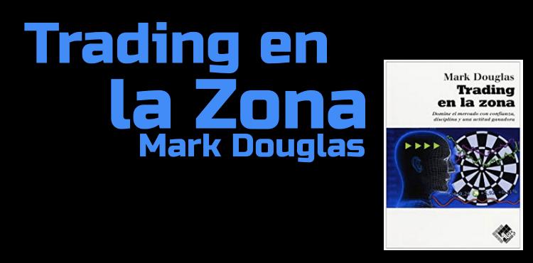 Lee más sobre el artículo Trading en la zona: Mark Douglas