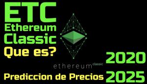 Lee más sobre el artículo Ethereum Classic (ETC) Que es?? Predicciones de Precio 2020-2025… Me conviene Invertir??