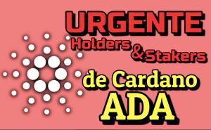 Lee más sobre el artículo «CUIDADO y URGENTE»  Holders y Stakers de CARDANO (ADA) !!