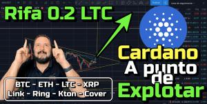 Lee más sobre el artículo Cardano ADA a punto de EXPLOTAR!!!!  + Rifa 0 2 LTC + BTC, ETH, LTC, XRP, Link, Ring, Kton, Cover!!