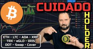 Lee más sobre el artículo CUIDADO Holders !!! + BTC, ETH, LTC, ADA, XRP, TRON, eGLD, IRIS, DOT, Swap y Cover !!