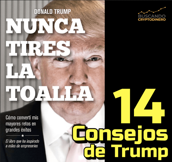 Lee más sobre el artículo NUNCA TIRES LA TOALLA: ☞14 consejos ✅ de Donald Trump☜