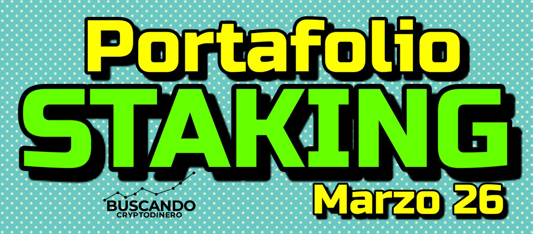 En este momento estás viendo Portafolio STAKING Marzo 26 x 2021 !!!!