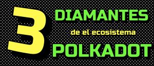 Lee más sobre el artículo 3️⃣TRES DIAMANTES 💎 del ecosistema de POLKADOT !!!