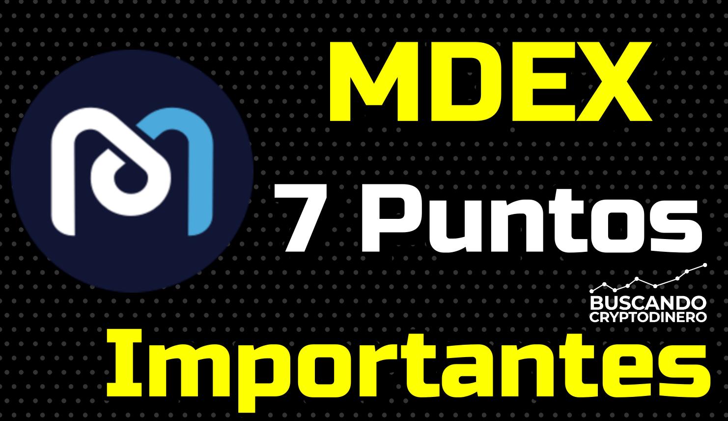 En este momento estás viendo MDEX ➤ 7 Puntos importantes a tomar en cuenta !!!