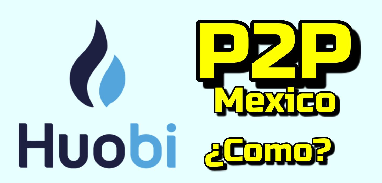 Lee más sobre el artículo Cómo hacer operaciones P2P en México con HUOBI !!!