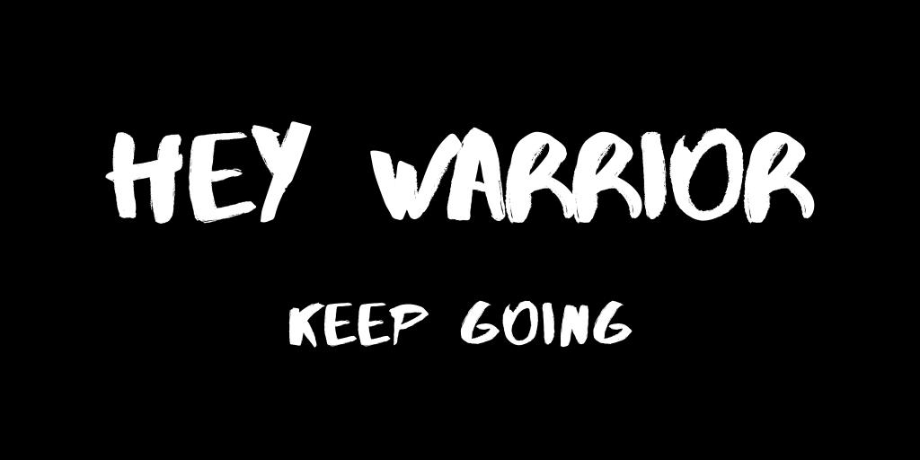 hey warrior, keep going