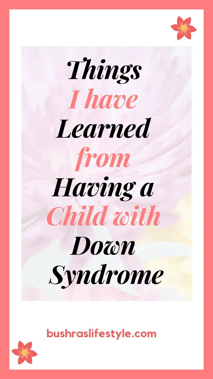 Things I have learned from having a child with Down Syndrome