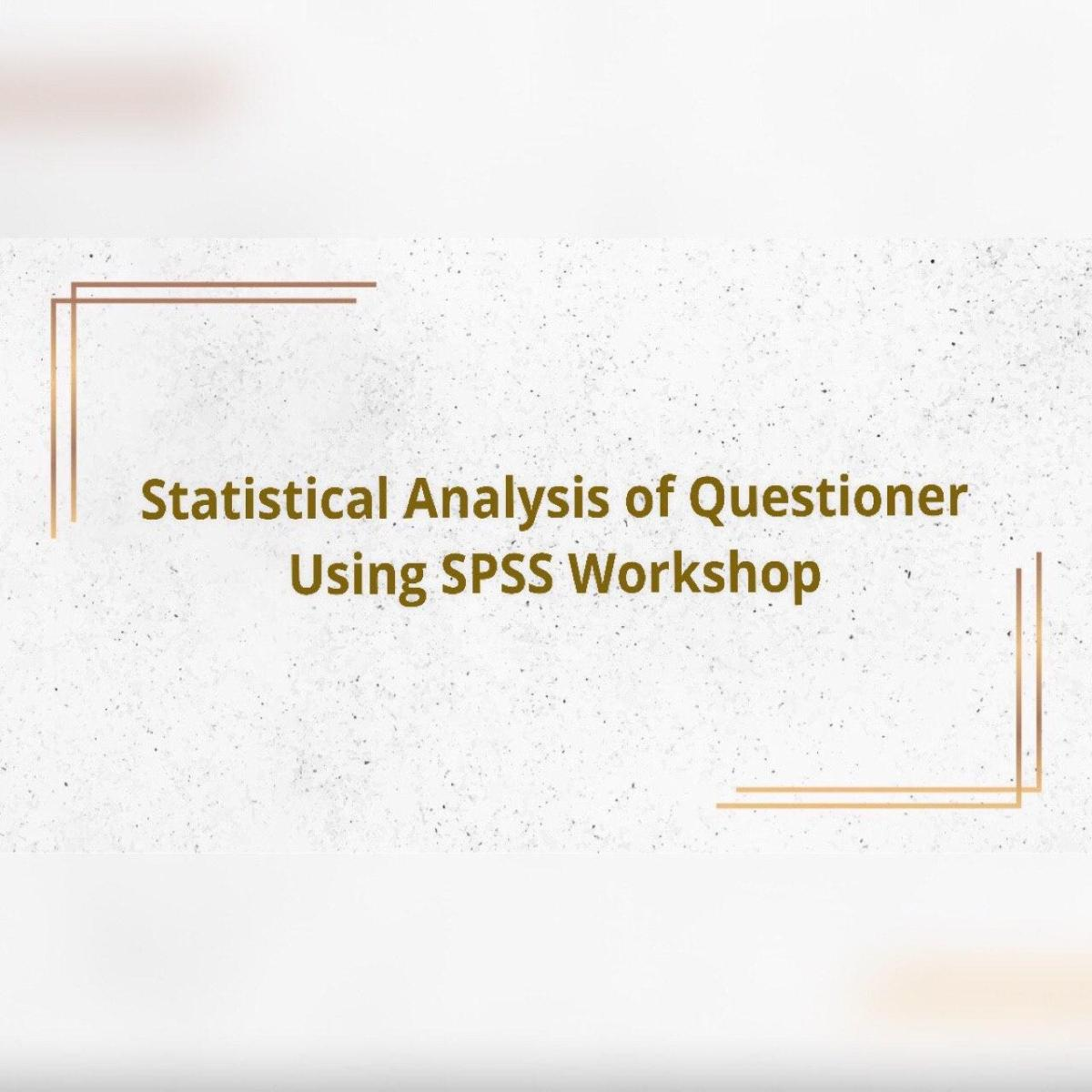 Statistical Analysis of Questioner using SPSS Workshop