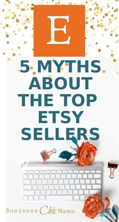 5 Myths Debunked About The Top Etsy Sellers