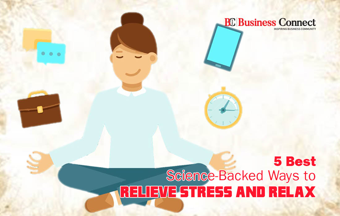 5 Best Science-Backed Ways to Relieve Stress and Relax- Business Connect