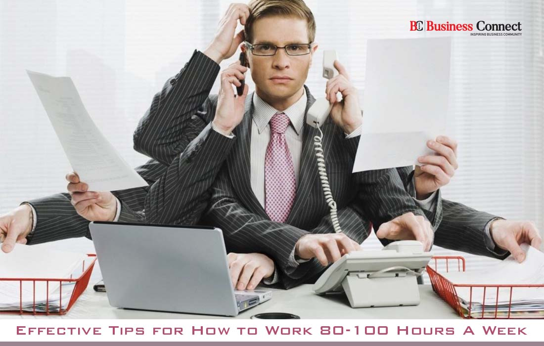 How to Work 80-100 Hours A Week | Business Connect