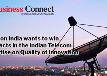 Ericsson India wants to win contracts in the Indian telecom advertise on quality of innovation - Business Connect