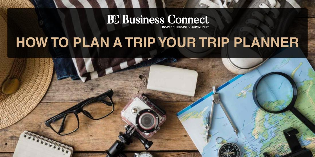 HOW TO PLAN A TRIP - Business Connect