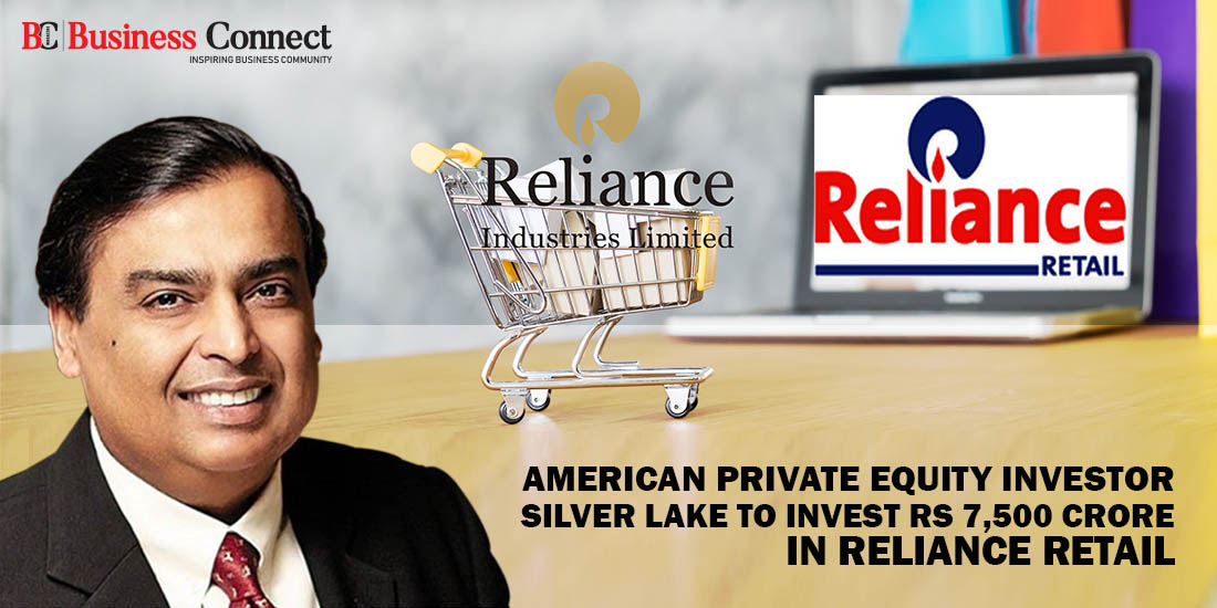 American Private Equity Investor Silver Lake to Invest Rs 7,500 Crore in Reliance Retail - Business Connect