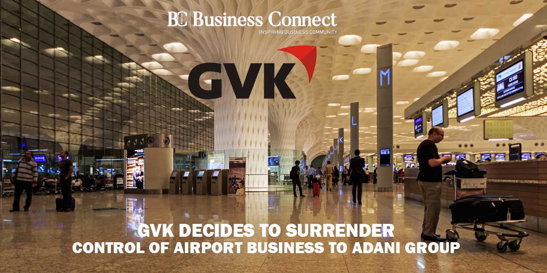GVK Decides to SurrenderControl of Airport Business to Adani Group - Business Connect