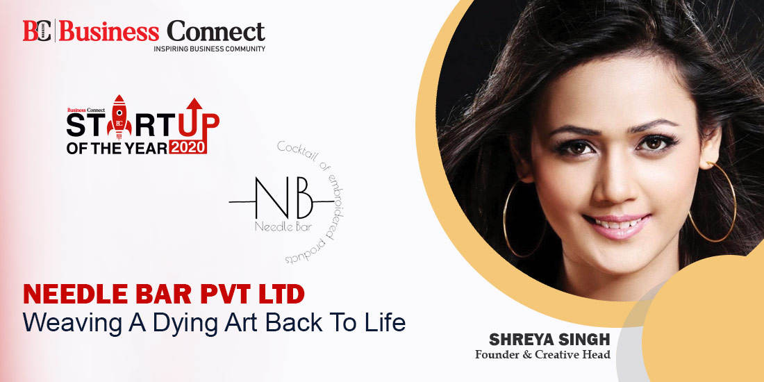 Needle Bar Pvt Ltd Weaving A Dying Art Back To Life - Business Connect