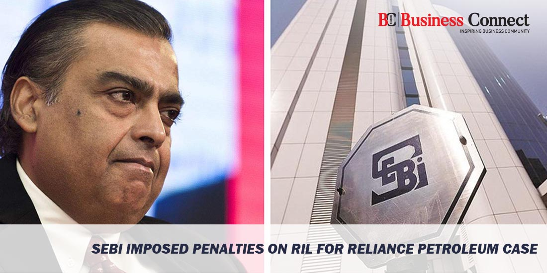 Sebi Imposed Penalties on RIL for Reliance Petroleum Case