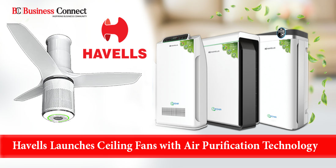 Havells Launches Ceiling Fans With Air Purification Technology