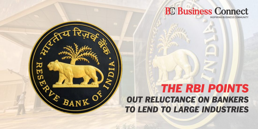 The RBI Points out Reluctance on Bankers to Lend to Large Industries
