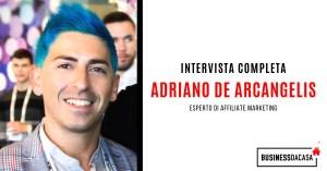 Intervista completa Adriano De Arcangelis: esperto di affiliate marketing