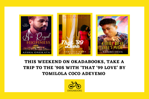This Weekend On OkadaBooks, Take A Trip To The 90s With That 99 Love -