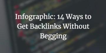 get backlinks without begging cover image - Infographic: 14 Ways to Get Backlinks Without Begging
