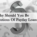 Why Should You Be Cautious Of Payday Loans