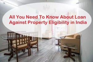 All You Need To Know About Loan Against Property Eligibility