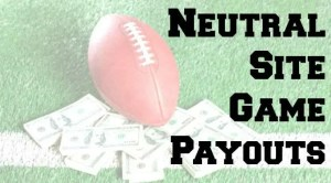 Neutral Site Game Payouts