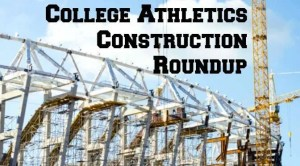 College Athletics Construction Roundup