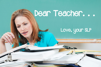 Dear Teacher…Love, Your SLP