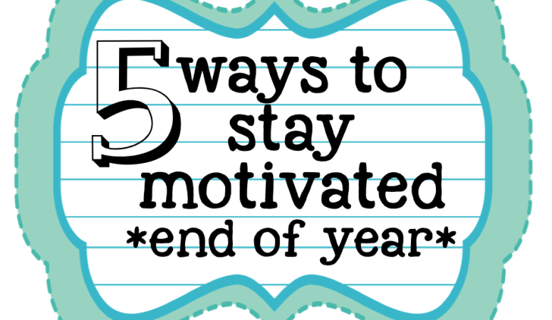 5 Ways to Stay Motivated at the End of the Year!