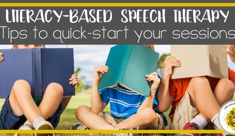 Literacy-based Speech Therapy: Easy Tips to Quick-start Your Sessions