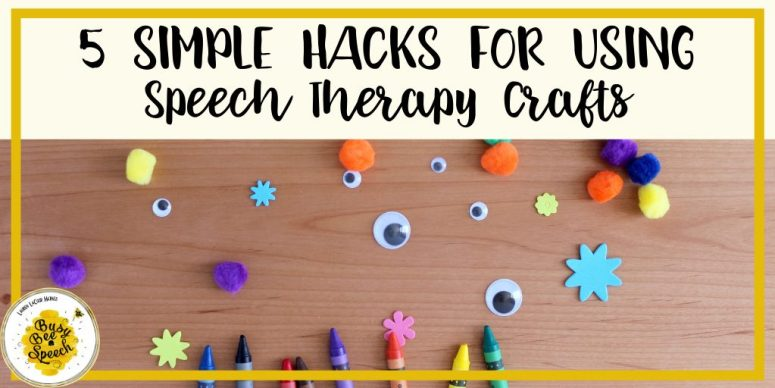 5 hacks for using speech therapy crafts