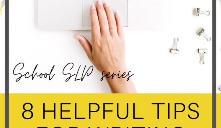 School SLP Series: 8 Helpful Tips for Writing IEPs and Evals