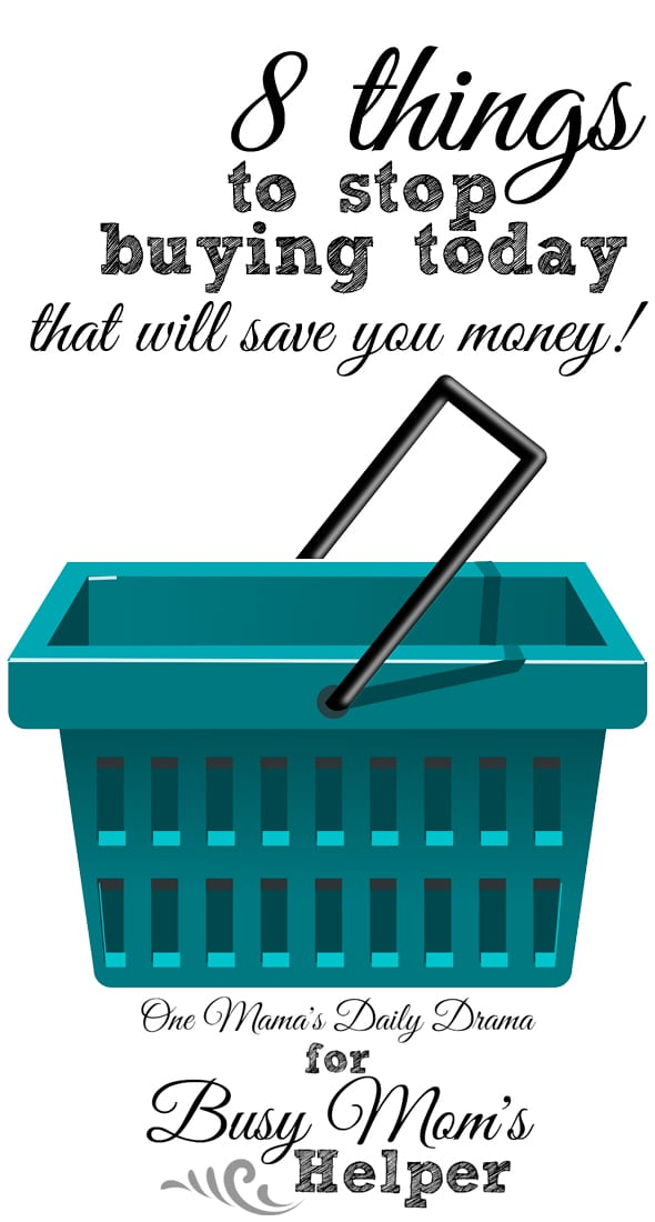 8 things to stop buying today that will save you money! / One Mama's Daily Drama for Busy Mom's Helper