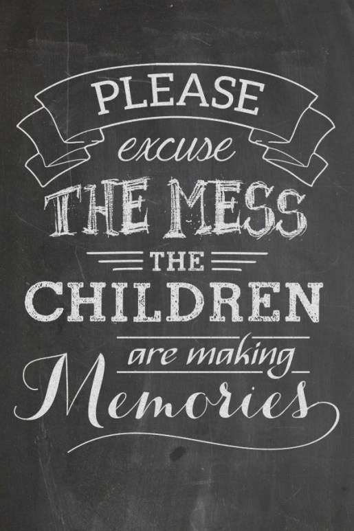 please excuse the mess the children are making memories
