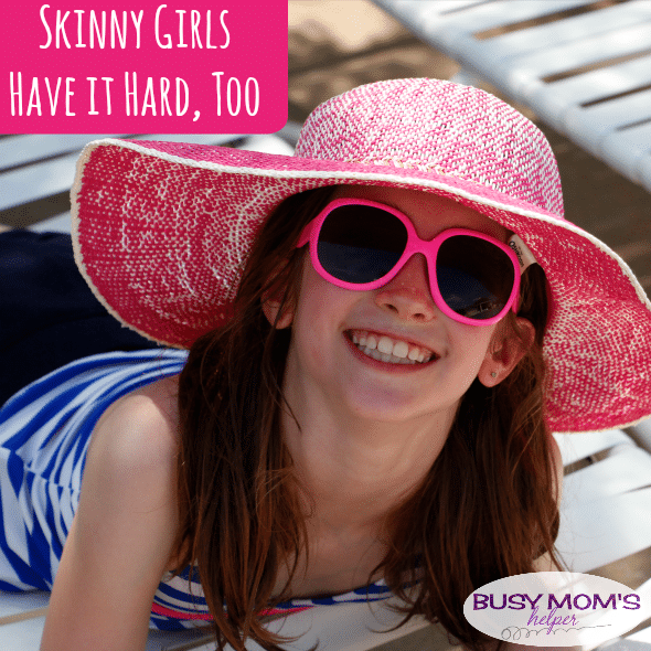 Skinny Girls Have it Hard, Too / by BusyMomsHelper.com / No Fat-Shaming No Skinny-Shaming / Raising our Girls to Love Themselves